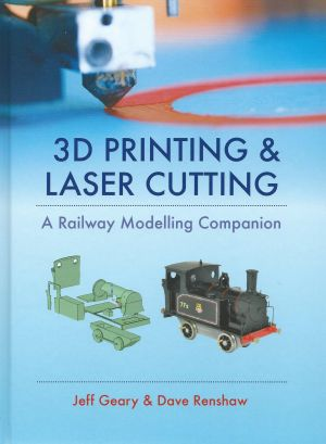 3D Printing & Laser Cutting A Railway Modelling Companion