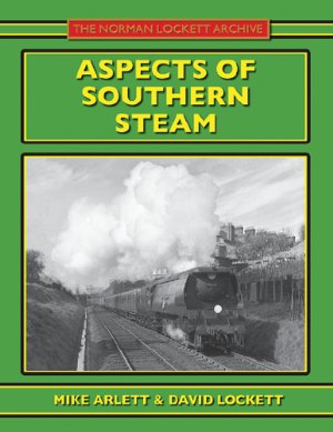 Aspects of Southern Steam The Norman Lockett Archive