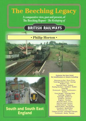 The Beeching Legacy Volume 5 South and South East England