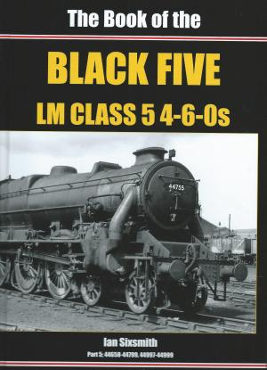 The Book of the Black Five LM Class 5 4-6-0s Pt 5 44658-44799, 44997-44999