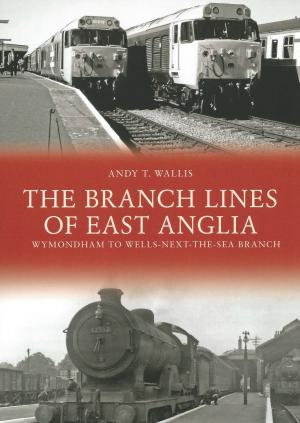 The Branch Lines of East Anglia - Wymondham To Wells-Next-The-Sea