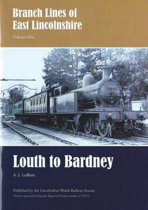 Branch Lines of East Lincolnshire Vol. One Louth to Bardney
