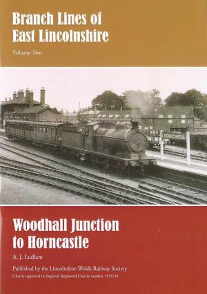 Branch Lines of East Lincolnshire Vol. Two Woodhall Junction to Horncastle