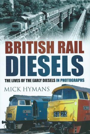 British Rail Diesels The Lives Of The Early Diesels In Photographs
