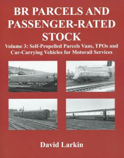 BR Parcels and Passenger-Rated Stock Vol. 3: Self-Propelled Parcels Vans, TPOs and Car-Carrying Vehicles for Motorail Services
