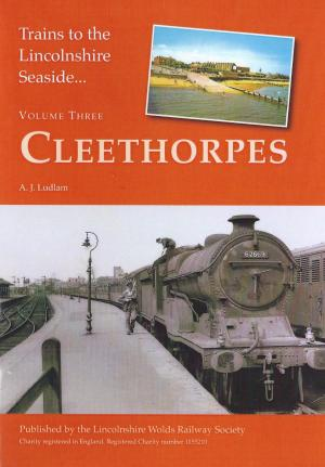 Trains to the Lincolnshire Seaside Vol. Three Cleethorpes