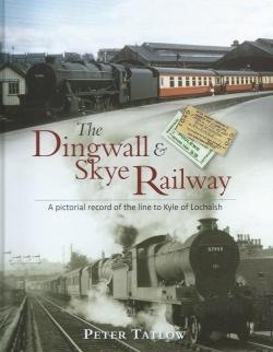 The Dingwall & Skye Railway A pictorial record of the line to Kyle of Lochalsh
