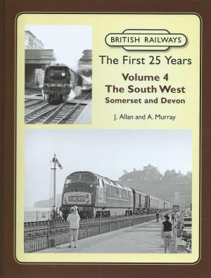 British Railways The First 25 Years Vol 4 The South West Somerset & Devon