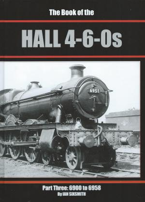 The Book of the Hall 4-6-0s Part Three: 6900 to 6958