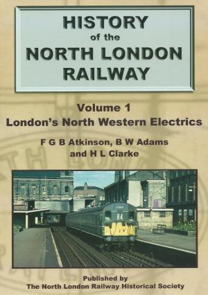 History of the North London Railway Vol 1 London's North Western Electrics