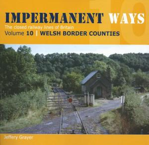 Impermanent Ways The Closed Lines Of Britain Vol 10 Welsh Border Counties