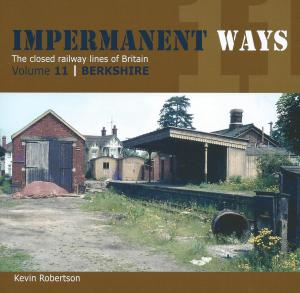 Impermanent Ways The Closed Lines Of Britain Vol 11 Berkshire