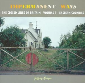 Impermanent Ways The Closed Lines Of Britain Vol 9 Eastern Counties