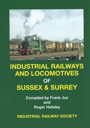 Industrial Railways and Locomotives of Sussex & Surrey H/B