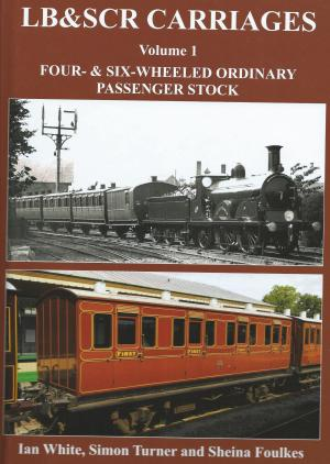 LB&SCR Carriages Vol 1 Four & Six Whelled Ordinary Passenger Stock