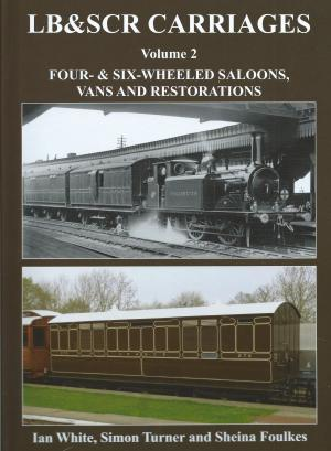 LB&SCR Carriages Vol 2 Four-& Six-Wheeled Saloons, Vans and Restorations