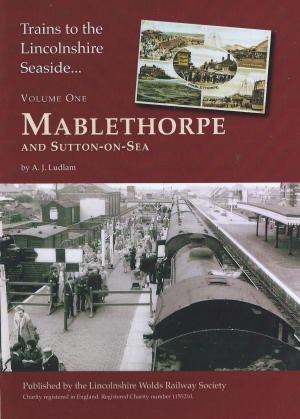 Trains to the Lincolnshire Seaside Vol. One Mablethorpe