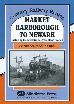Market Harborough to Newark including the Leicester Belgrave Road Branch