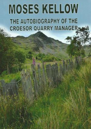 Moses Kellow The Autobiography of the Croesor Quarry Manager