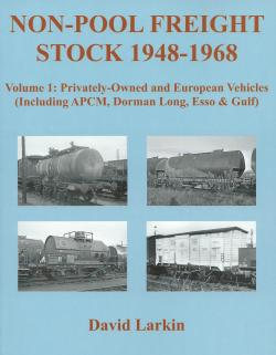 Non-Pool Freight Stock 1948-1967 Volume 1: Privately-Owned and European Vehicles (Including APCM, Dorman Long, Esso & Gulf)