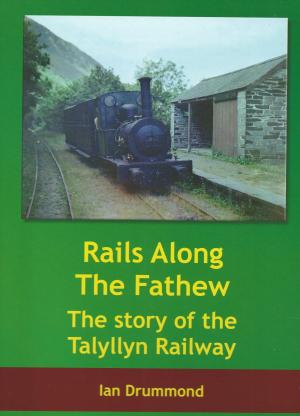 Rails Along The Fathew Rge Story of the Tallylyn Railway