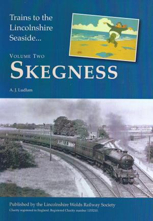 Trains to the Lincolnshire Seaside Vol. Two Skegness
