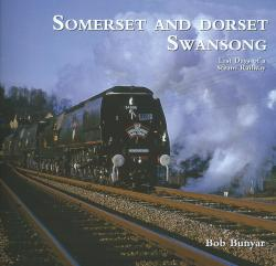 Somerset And Dorset Swansong Last Days of a Steam Railway