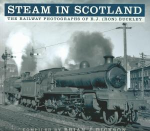 Steam in Scotland The Railway Photographs of R J (Ron) Buckley