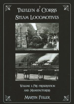 Talyllyn & Corris Steam Locomotives Vol 1 Pre-Preservation and Manufacturers