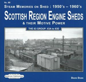 Steam Memories on Shed 80 50s & 60s Scottish Region Engine Sheds & Their Motive Power The 63 Group 63A to 63D