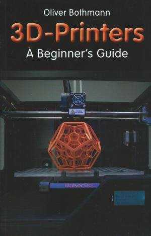 3D Printers A Beginner's Guide