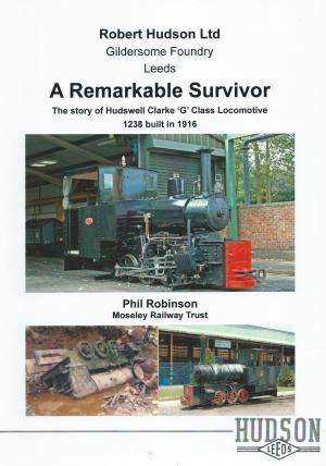 Robert Hudson Gildersome Foundry Leeds A Remarkable Survivor The Story of Hudswell Clarke 'G' Class Locomotive 1238 built in 1916