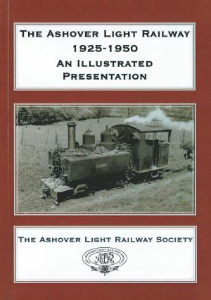 The Ashover Light Railway 1925-1950 An Illustrated Presentation