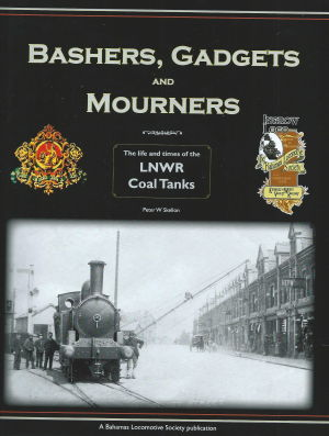 Bashers, Gadjets and Mourners The life and times of the LNWR Coal Tanks