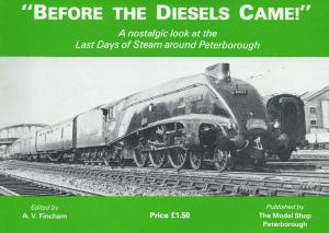 Before The Diesels Came A nostalgic look at the Last Days of Steam around Peterborough