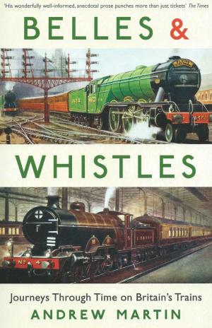 Belles & Whistles Journeys Through Time on Britain's Trains