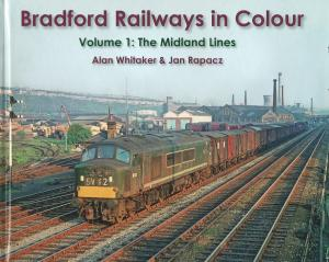 Bradford Railways in Colour Volume 1 The Midland Lines