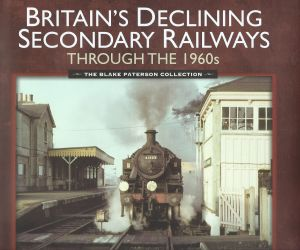 Britain's Declining Secondary Railways Through The 1960s The Blake Paterson Collection