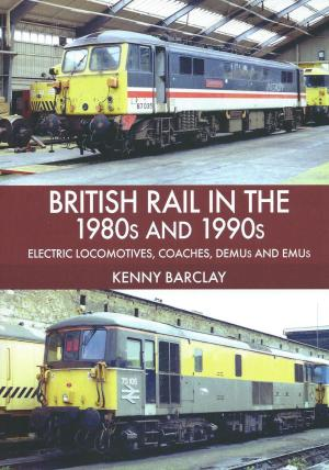 British Rail In The 1980s and 1990s Electric Locomotives, Coaches, DEMUs and EMUs