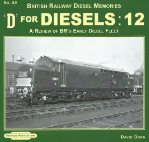 British Railway Diesel Memories D for Diesels 12 A Review of BR's Early Diesel Fleet