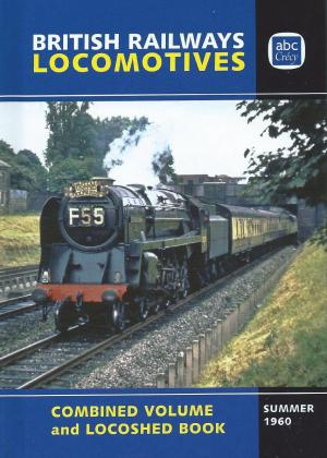 ABC British Railways Locomotives Combined Volume and Locoshed Book Summer 1960