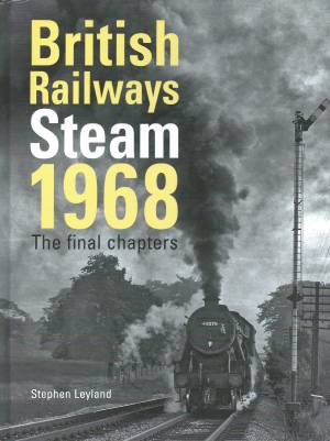 British Railways Steam 1968 The final Chapters