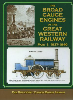 The Broad Gauge Engines of the Great Western Railway Part 1 1837-1840