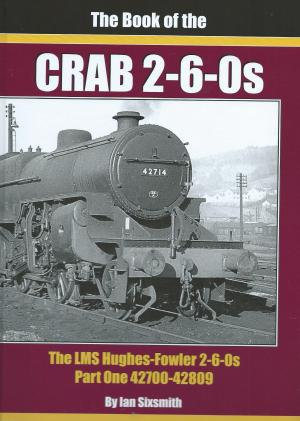 The Book of the Crabs The LMS Hughes-Fowler 2-6-0s Part One 42700-42809