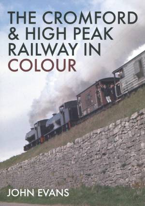 The Cromford & High Peak Railway In Colour