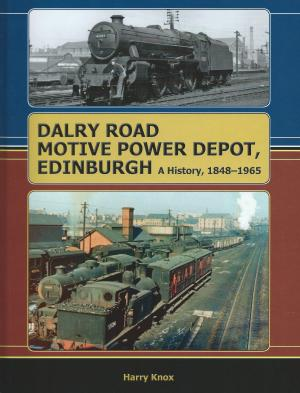 Dalry Road Motive Power Depot, Edinburgh A History 1848-1965