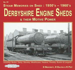 Steam Memories on Shed 91 1950s - 1960s Derbyshire Engine Sheds & Their Motive Power