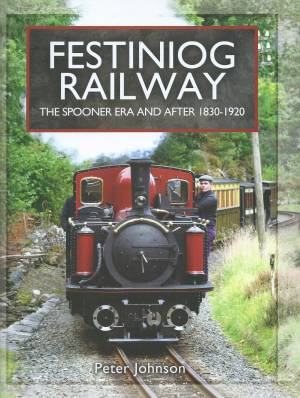 Festiniog Railway The Spooner Era and After 1830-1920