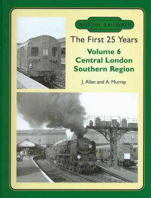 British Railways The First 25 Years Vol 6 Central London Southern Region
