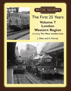 British Railways The First 25 Years Vol 7 London Western Region including The West London Line